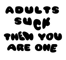 ADULTS SUCK FUN QUOTE TYPOGRAPHY GRAPHIC PRINT Photographic Print