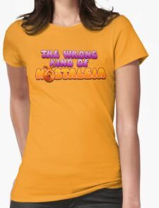 The Wrong Kind of Nostalgia Womens Fitted T-Shirt