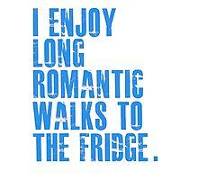 I enjoy long romantic walks to the fridge Photographic Print