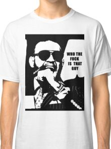 Who the F*CK is that guy Classic T-Shirt
