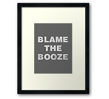Blame the Booze Framed Print