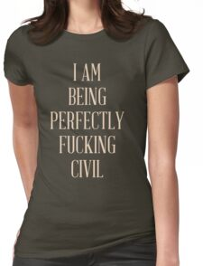 Perfectly Civil Womens Fitted T-Shirt