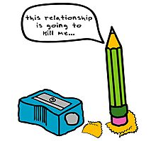 """""""this relationship is going to kill me..."""" Funny Pencil and Sharpener Photographic Print"""