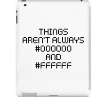 Things Aren't Always Black and White iPad Case/Skin