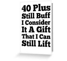 40 Plus Still Buff Greeting Card