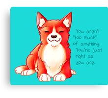 """You Aren't 'Too Much' of Anything"" Dog Canvas Print"