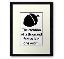 """The creation of a thousand forests is in one acorn."" Motivational Quote Framed Print"