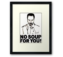 No Soup For You Framed Print