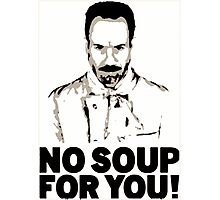No Soup For You Photographic Print