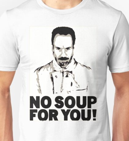 No Soup For You Unisex T-Shirt