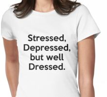 Stressed, Depressed, but well Dressed. Womens Fitted T-Shirt