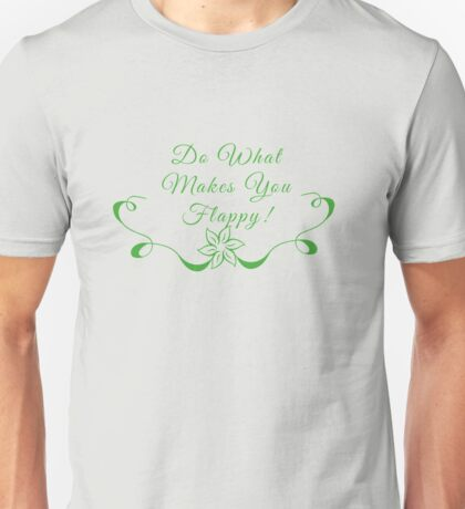 Do What Makes You Flappy (larger print) T-Shirt