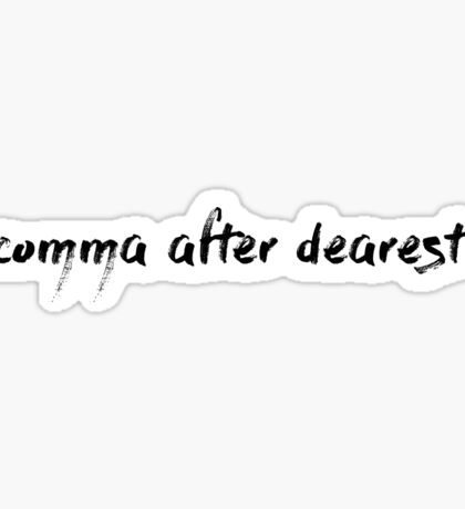 comma after dearest  Sticker