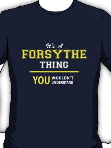 It's A FORSYTHE thing, you wouldn't understand !! T-Shirt