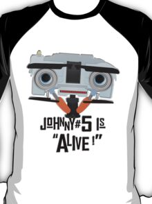 Johnny 5 is ALIVE! T-Shirt