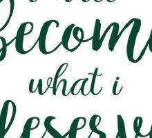 What I Deserve - Floral Sticker