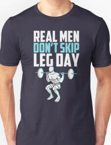 Real men don't skip leg day Unisex T-Shirt