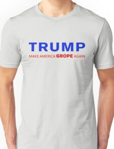 Trump: Make America Grope Again Unisex T-Shirt