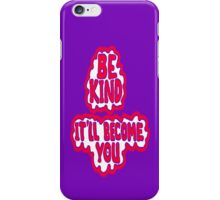 BE KIND ~ It'll Become YOU iPhone Case/Skin