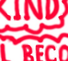 BE KIND ~ It'll Become YOU Sticker