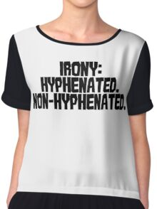 Irony: Hyphenated. Non-hyphenated. Chiffon Top