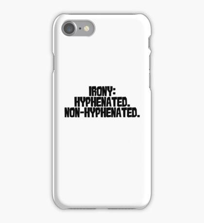 Irony: Hyphenated. Non-hyphenated. iPhone Case/Skin