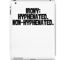 Irony: Hyphenated. Non-hyphenated. iPad Case/Skin