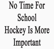 No Time For School Hockey Is More Important  by supernova23