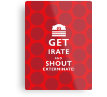 GET EVEN MORE IRATE Metal Print