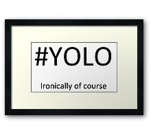 #YOLO, Ironically of course Framed Print