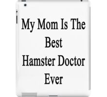 My Mom Is The Best Hamster Doctor Ever  iPad Case/Skin