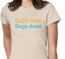 Cats rule dogs drool Womens Fitted T-Shirt