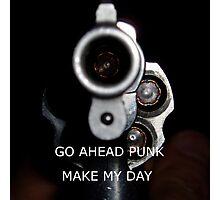 Go Ahead Punk, Make My Day Photographic Print