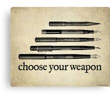 Choose Your Weapon Canvas Print