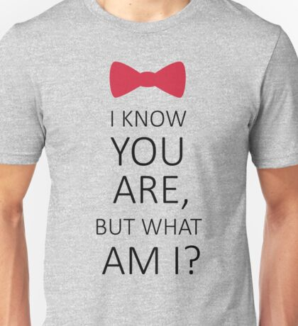 I Know You Are But What Am I? Unisex T-Shirt