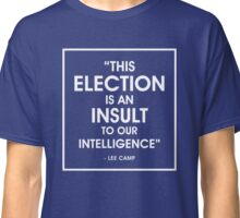 This Election Is An Insult To Our Intelligence Classic T-Shirt