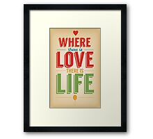 Where Is Love There Is Life Framed Print