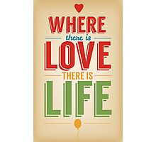 Where Is Love There Is Life Photographic Print