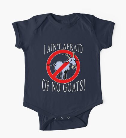 I Ain't Afraid of No Goats  One Piece - Short Sleeve