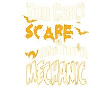 YOU CAN'T SCARE ME I'M A MECHANIC Photographic Print