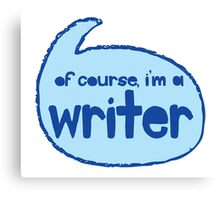 of course I'm a writer Canvas Print