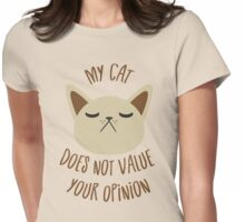 My cat does not value your opinion Womens Fitted T-Shirt