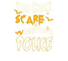 YOU CAN'T SCARE ME I'M A POLICE Photographic Print
