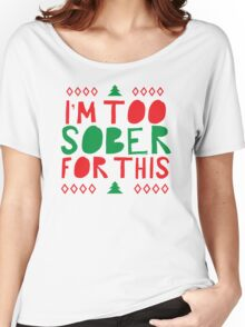 I'm too SOBER for this (Christmas) Women's Relaxed Fit T-Shirt