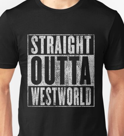 Straight outta Westworld Unisex T-Shirt
