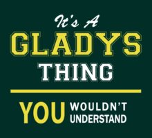 It's A GLADYS thing, you wouldn't understand !! by satro