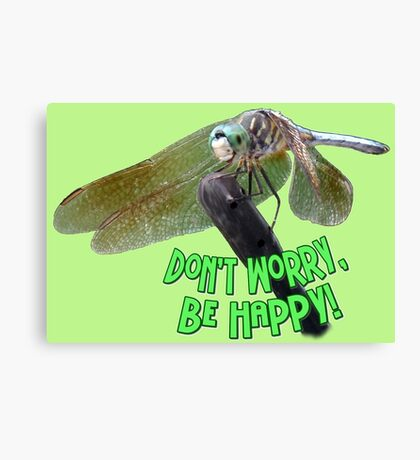 """""""Don't Worry...Be Happy"""" Smiling Dragonfly  Canvas Print"""