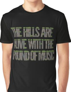 The hills are alive with the pound of music Graphic T-Shirt