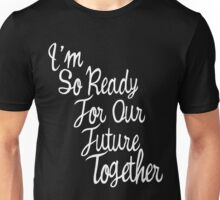 i am so ready for future together  Unisex T-Shirt