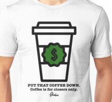 Coffee is for Closers Only Unisex T-Shirt
